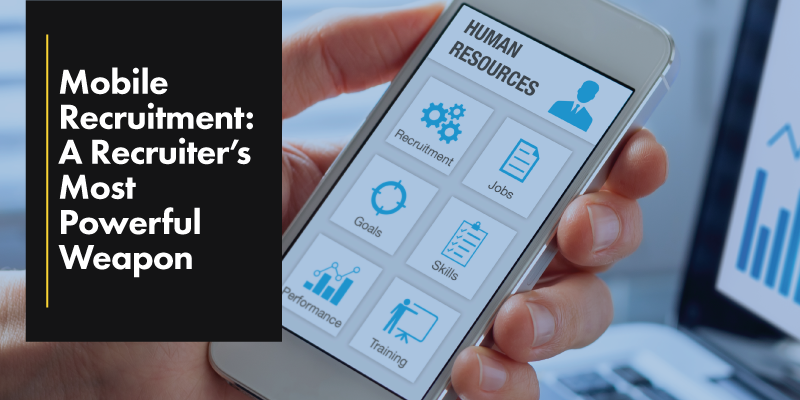 Mobile Recruitment: A Recruiter's Most Powerful Weapon