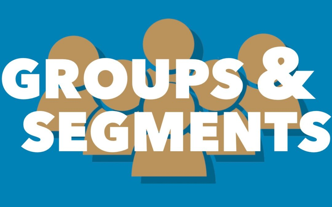 Organize your contacts with Groups and Segments